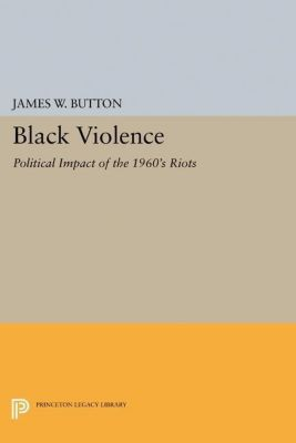 Princeton Legacy Library: Black Violence, James W. Button