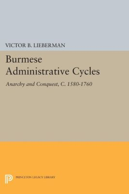 Princeton Legacy Library: Burmese Administrative Cycles, Victor B. Lieberman