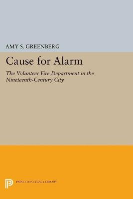 Princeton Legacy Library: Cause for Alarm, Amy S. Greenberg