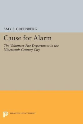 Princeton Legacy Library: Cause for Alarm, Amy Greenberg
