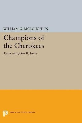 Princeton Legacy Library: Champions of the Cherokees, William G. McLoughlin