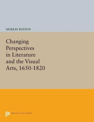 Princeton Legacy Library: Changing Perspectives in Literature and the Visual Arts, 1650-1820, Murray Roston