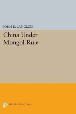 Princeton Legacy Library: China Under Mongol Rule