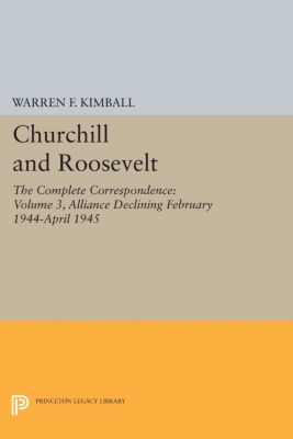 Princeton Legacy Library: Churchill and Roosevelt, Volume 3
