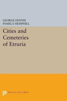 Princeton Legacy Library: Cities and Cemeteries of Etruria, George Dennis