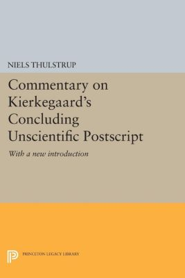 Princeton Legacy Library: Commentary on Kierkegaard's Concluding Unscientific Postscript, Niels Thulstrup