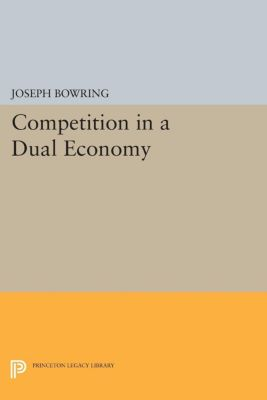 Princeton Legacy Library: Competition in a Dual Economy, Joseph Bowring