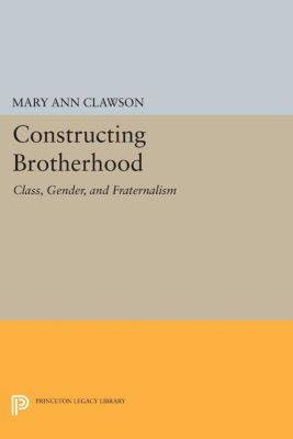 Princeton Legacy Library: Constructing Brotherhood, Mary Clawson