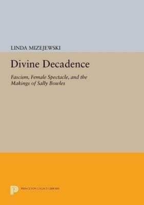 Princeton Legacy Library: Divine Decadence, Linda Mizejewski