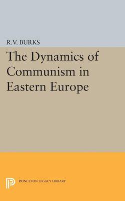 Princeton Legacy Library: Dynamics of Communism in Eastern Europe, Richard Voyles Burks