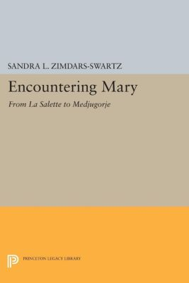 Princeton Legacy Library: Encountering Mary, Sandra L. Zimdars-Swartz, Sandra Zimdars-Swartz