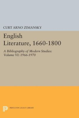 Princeton Legacy Library: English Literature, 1660-1800, Curt Arno Zimansky