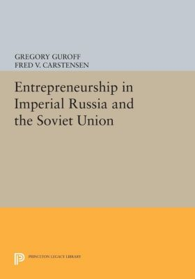 Princeton Legacy Library: Entrepreneurship in Imperial Russia and the Soviet Union