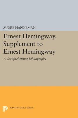 Princeton Legacy Library: Ernest Hemingway. Supplement to Ernest Hemingway, Audre Hanneman