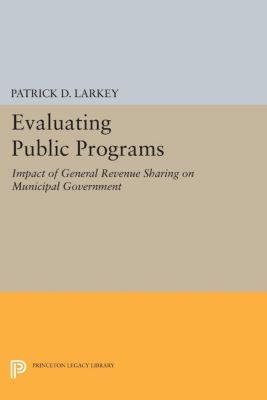 Princeton Legacy Library: Evaluating Public Programs, Patrick Larkey