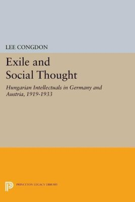 Princeton Legacy Library: Exile and Social Thought, Lee Congdon