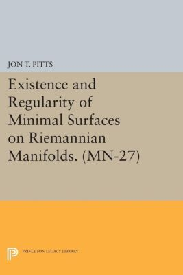 Princeton Legacy Library: Existence and Regularity of Minimal Surfaces on Riemannian Manifolds. (MN-27), Jon Pitts