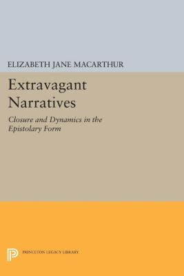 Princeton Legacy Library: Extravagant Narratives, Elizabeth Jane Macarthur