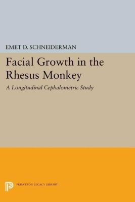 Princeton Legacy Library: Facial Growth in the Rhesus Monkey, Emet D. Schneiderman