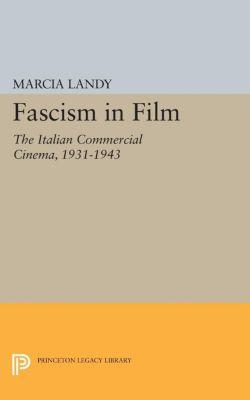 Princeton Legacy Library: Fascism in Film, Marcia Landy