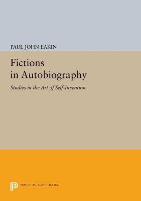Princeton Legacy Library: Fictions in Autobiography, Paul John Eakin