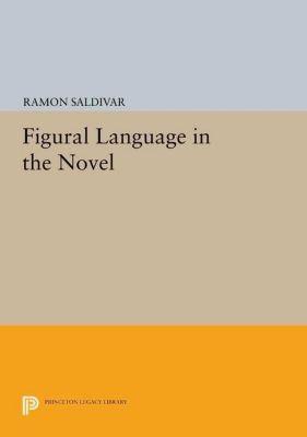 Princeton Legacy Library: Figural Language in the Novel, Ramon Saldivar