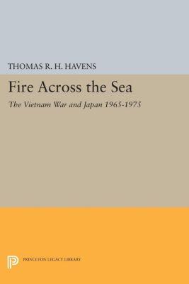 Princeton Legacy Library: Fire Across the Sea, Thomas R.H. Havens
