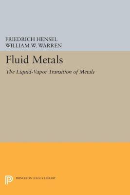 Princeton Legacy Library: Fluid Metals, Friedrich Hensel, William W. Warren