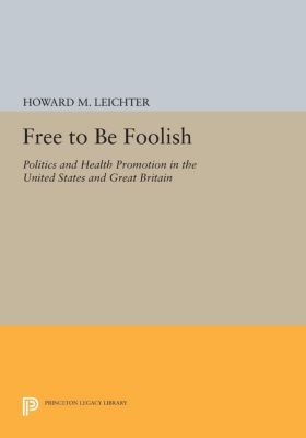 Princeton Legacy Library: Free to Be Foolish, Howard Leichter