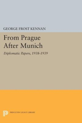 Princeton Legacy Library: From Prague After Munich, George Frost Kennan