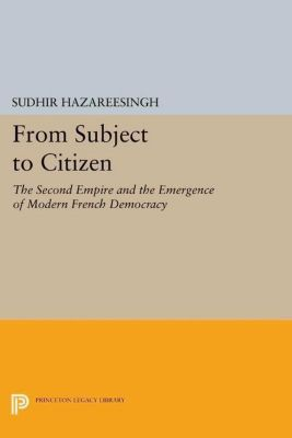 Princeton Legacy Library: From Subject to Citizen, Sudhir Hazareesingh