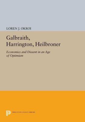 Princeton Legacy Library: Galbraith, Harrington, Heilbroner, Loren J. Okroi