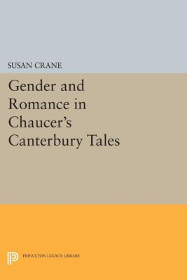 Princeton Legacy Library: Gender and Romance in Chaucer's Canterbury Tales, Susan Crane