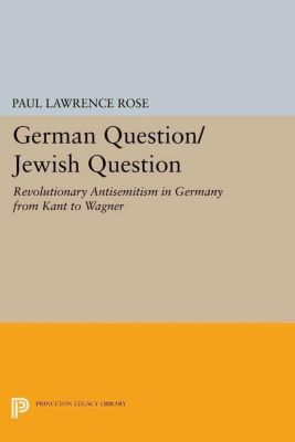 Princeton Legacy Library: German Question/Jewish Question, Paul Lawrence Rose
