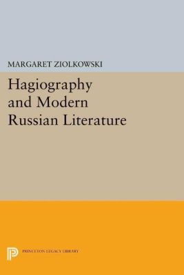Princeton Legacy Library: Hagiography and Modern Russian Literature, Margaret Ziolkowski