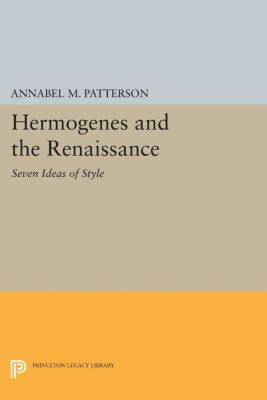 Princeton Legacy Library: Hermogenes and the Renaissance, Annabel M. Patterson