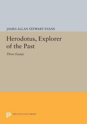 Princeton Legacy Library: Herodotus, Explorer of the Past, James Allan Stewart Evans