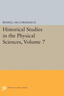 Princeton Legacy Library: Historical Studies in the Physical Sciences, Volume 7