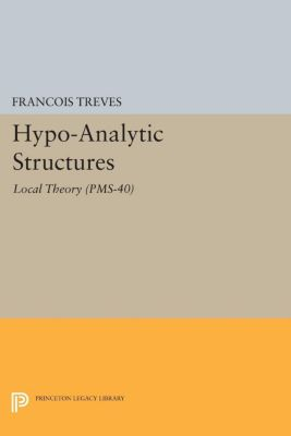 Princeton Legacy Library: Hypo-Analytic Structures (PMS-40), Volume 40, François Treves