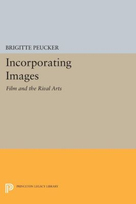 Princeton Legacy Library: Incorporating Images, Brigitte Peucker