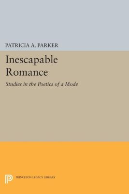 Princeton Legacy Library: Inescapable Romance, Patricia A. Parker