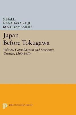 Princeton Legacy Library: Japan Before Tokugawa, Kozo Yamamura, S. Hall, Nagahara Keiji