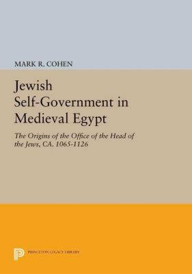 Princeton Legacy Library: Jewish Self-Government in Medieval Egypt, Mark R. Cohen