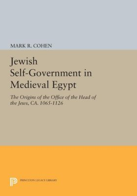 Princeton Legacy Library: Jewish Self-Government in Medieval Egypt, Mark Cohen