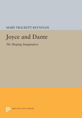 Princeton Legacy Library: Joyce and Dante, Mary Trackett Reynolds