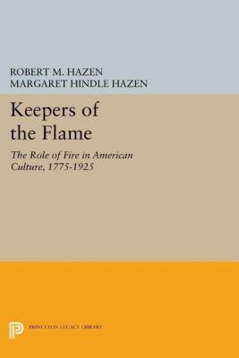 Princeton Legacy Library: Keepers of the Flame, Robert M. Hazen, Margaret Hindle Hazen