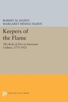 Princeton Legacy Library: Keepers of the Flame, Robert M. Hazen, Margaret Hindle Hazen