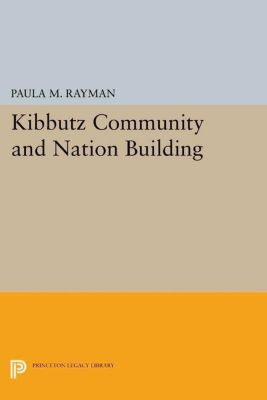 Princeton Legacy Library: Kibbutz Community and Nation Building, Paula M. Rayman