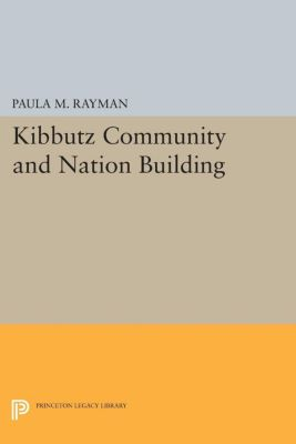 Princeton Legacy Library: Kibbutz Community and Nation Building, Paula M. Rayman