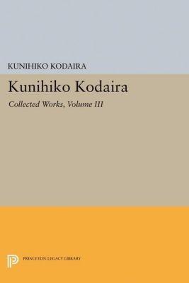 Princeton Legacy Library: Kunihiko Kodaira, Volume III, Kunihiko Kodaira